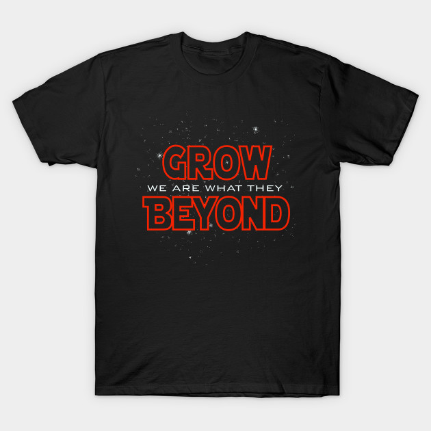 We Are What They Grow Beyond Yoda T Shirt Teepublic
