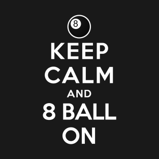 142f607b7a Keep Calm and 8 Ball On T-Shirt