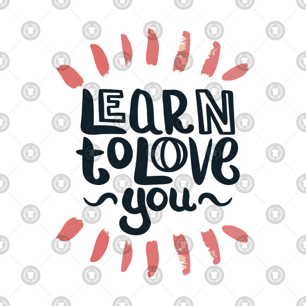 Learn To Love You