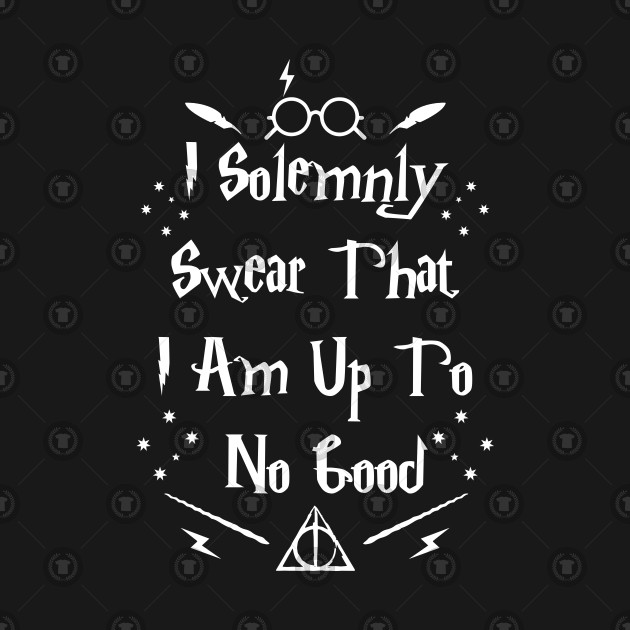 bcc2a22dc I Solemnly Swear That I Am Up To No Good - Harry Potter - T-Shirt ...