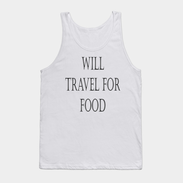 Will Travel For Food - Funny Travel Quotes