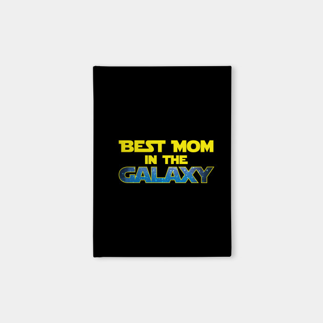 Best Mom In The Galaxy - Gift Mom Mother