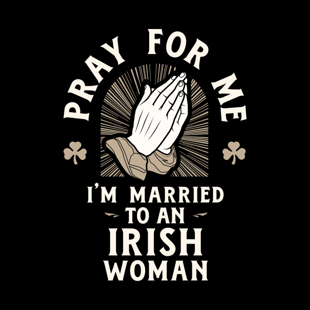 Pray for Me I'm Married to an Irish Woman