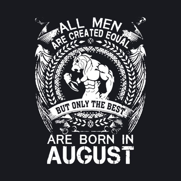 Only best men are born in august T-shirt