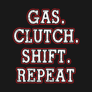 adf797628 Funny Gas Clutch Shift Repeat Gift Truck Driver T-Shirt