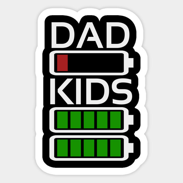Dad Kids Tired Battery Low Energy Dad New Dad Gift Fatherhood
