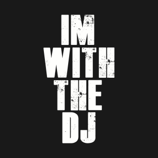 Im with the dj. t-shirts