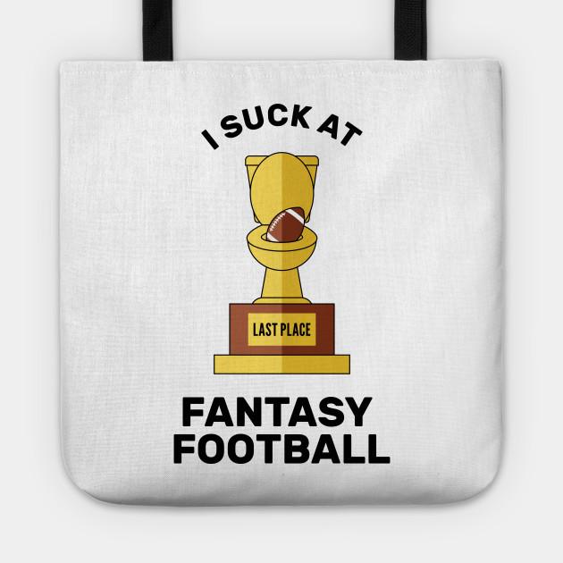 I Suck at Fantasy Football Last Place