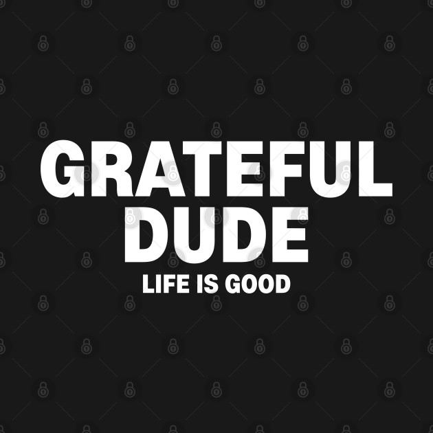 The Dude is grateful shirt