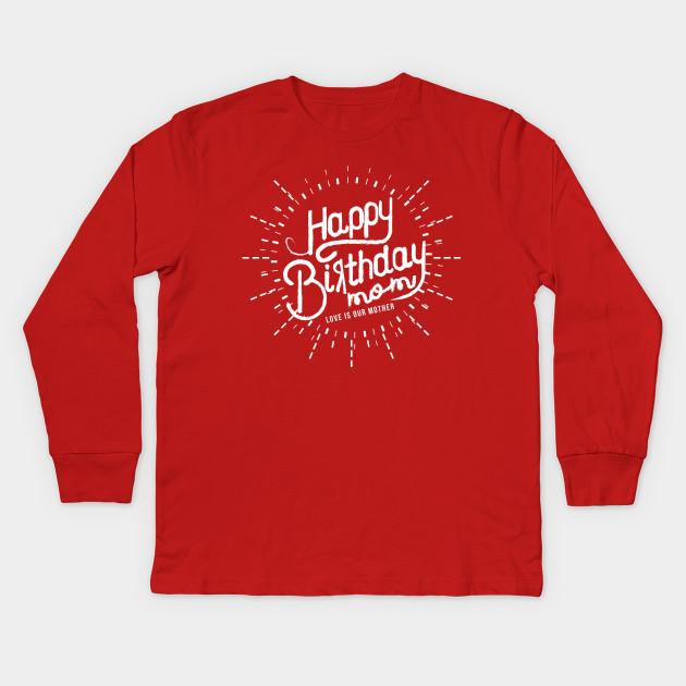 Happy Birthday Mom Kids Long Sleeve T Shirt