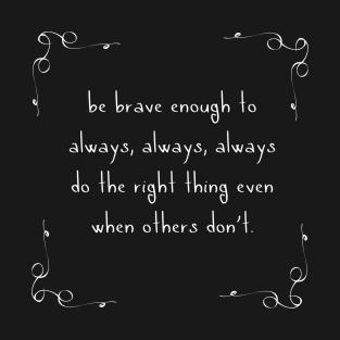 Be Brave Enough t-shirts