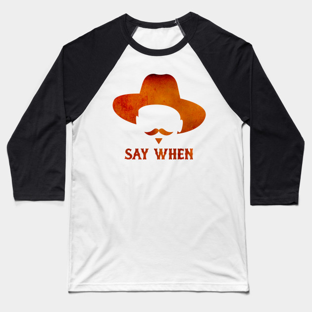 SAY WHEN II Baseball T-Shirt
