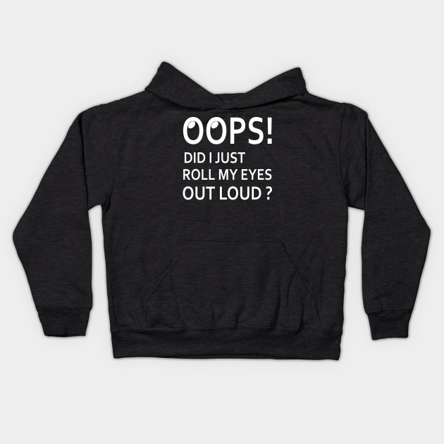 Oops! Did I Just Roll My Eyes Out Loud Funny Sarcastic Shirt
