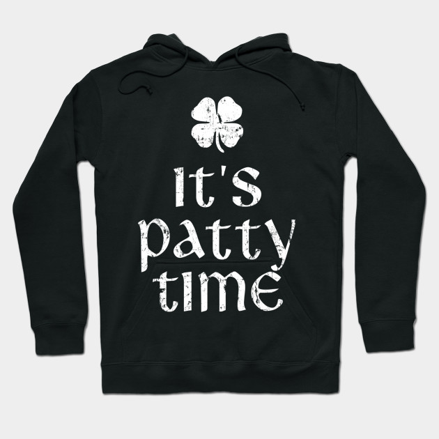 It's Patty Time St. Patrick's Day Hoodie