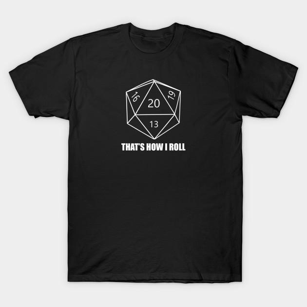2c9e12c08 D20 Dice - That's how I roll - Dice - T-Shirt | TeePublic