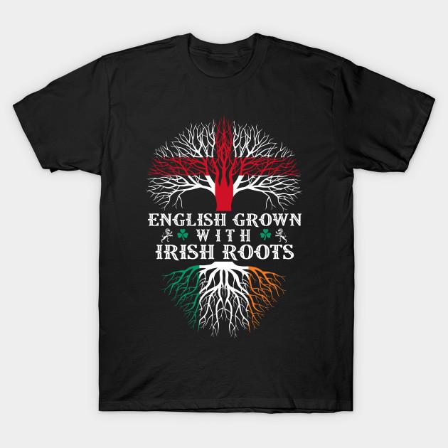 English Grown With Irish Roots Irish Roots T Shirt Teepublic