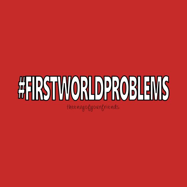 #firstworldproblems
