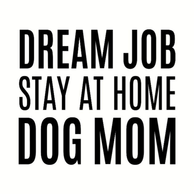 11999207 Stay At Home Dog Mom - Mom - T-Shirt | TeePublic