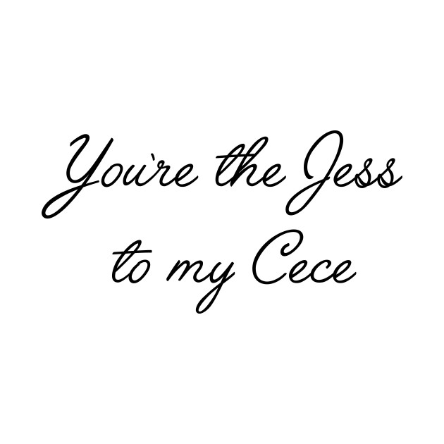 New Girl quotes, best friend gifts   You're the Jess to my Cece