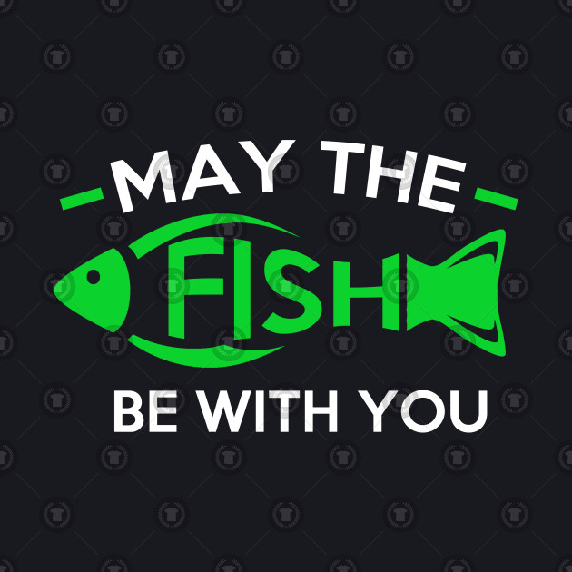May The Fish Be With You