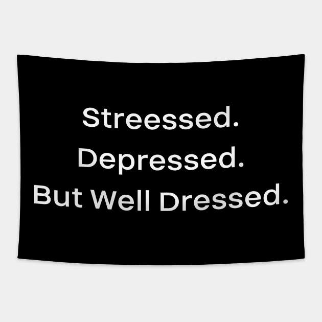 Streessed. Depressed. But Well Dressed.