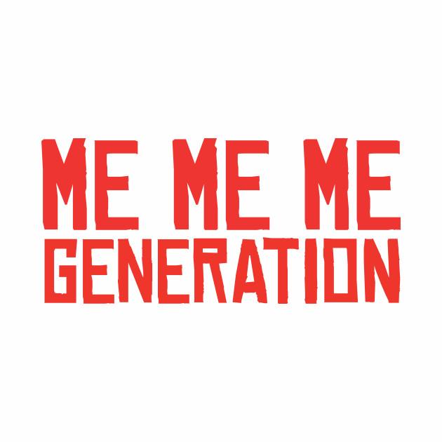 ME ME ME Generation