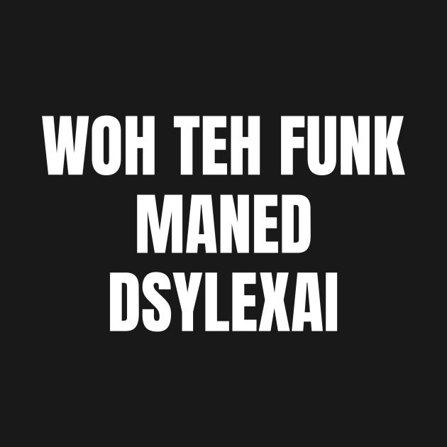 Woh Teh Funk Maned Dyslexia