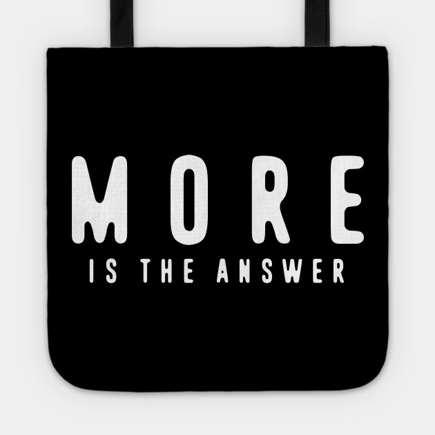 MORE is the answer