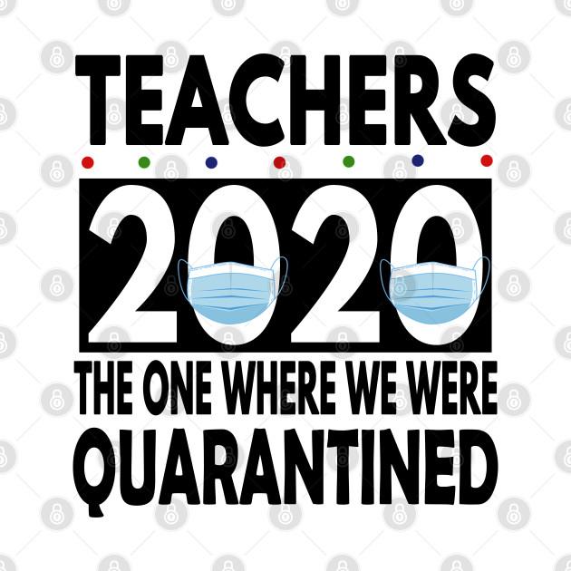 Teachers 2020 The One Where We Were Quarantined