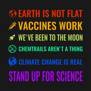 Earth is not flat! Vaccines work! We've been to the moon! Chemtrails aren't a thing! Climate change is real! Stand up for science! t-shirts