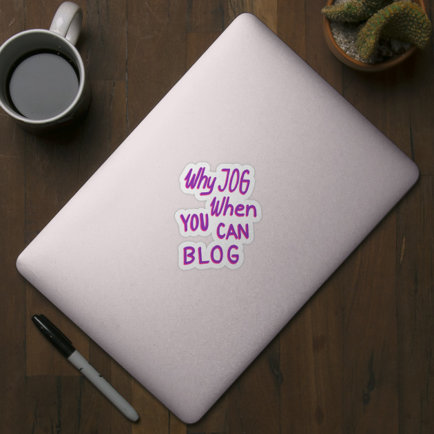Why jog when you can blog