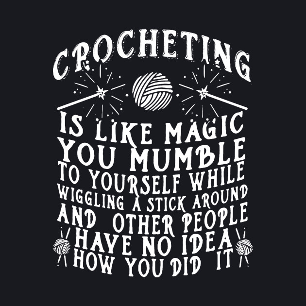 Crocheting Is Like Magic