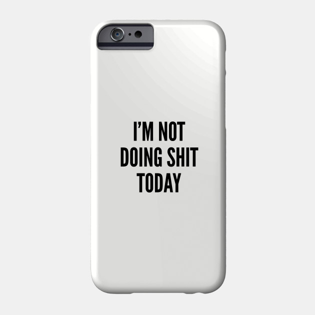 Lazy Cute - I\'m Not Doing Shit Today - Funny Joke Statement Humor Slogan  Quotes