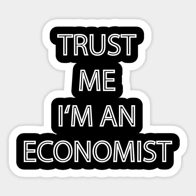 Trust me I'm an Economist - Gift Idea -T-Shirt - Economy - Sticker