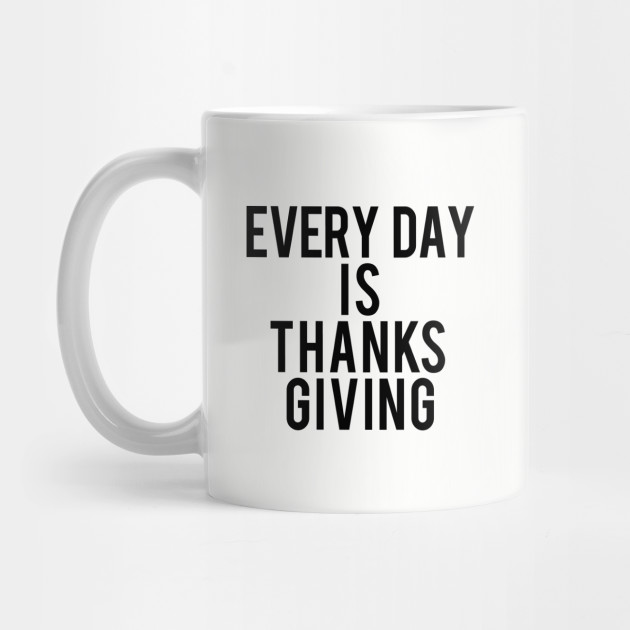 Every day is thanksgiving Mug