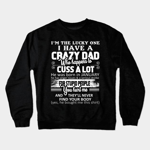 7f481ad5c I'm The Lucky One I Have a Crazy Dad T-Shirt for Daughter Crewneck  Sweatshirt