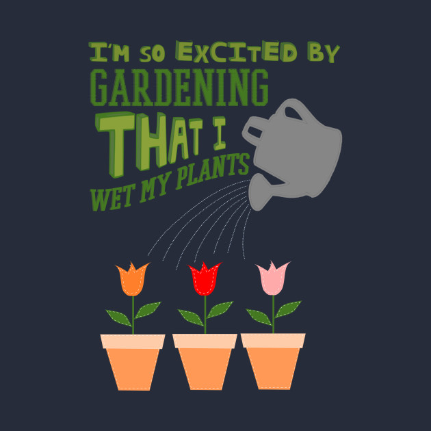 So Excited I Wet My Plants