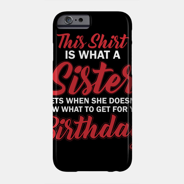 Birthday Gift For Brother Sister Shirt Phone Case