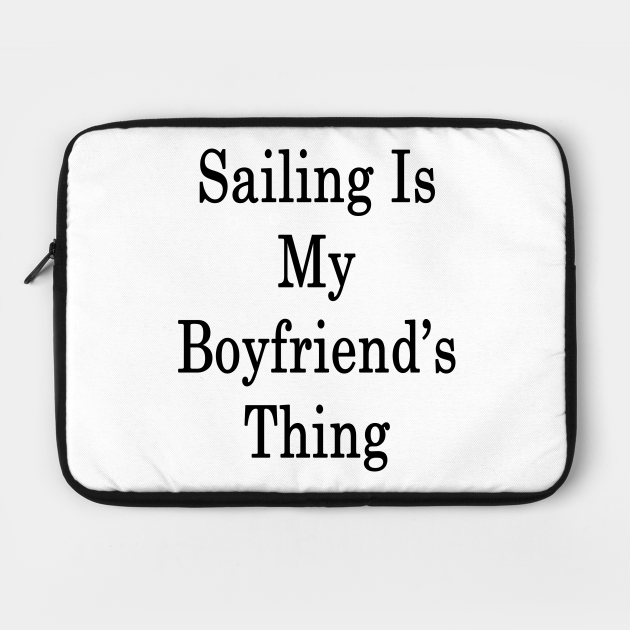 Sailing Is My Boyfriend's Thing
