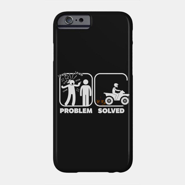 Problem Solved Atv Atv Phone Case Teepublic
