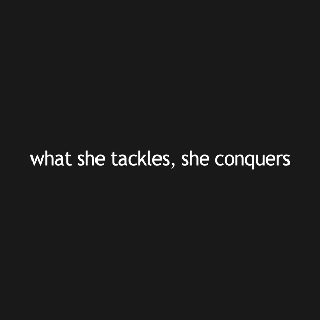 what she tackles, she conquers