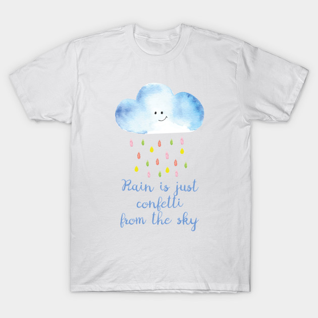 1f601b930 Rain is just confetti from the sky - Watercolor - T-Shirt
