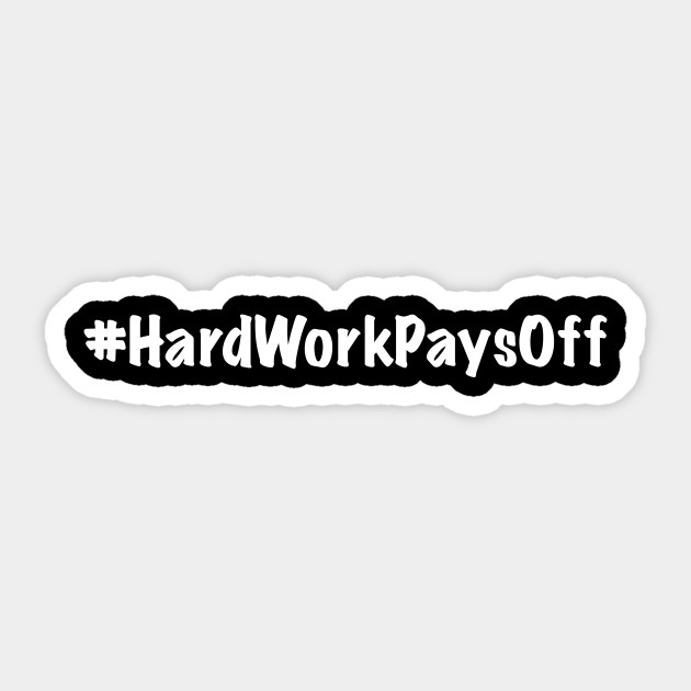 3cea0c19ab2e Hard Work Pays Off - Hard Work - Sticker