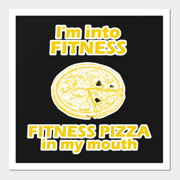 I\'m Into Fitness Fitness Pizza In My Mouth Funny Design Art Gift for ...