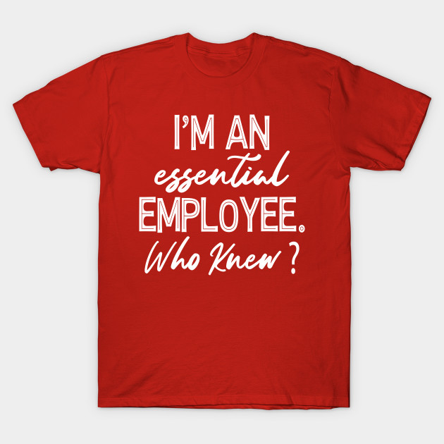 Im An Essential Employee Who Knew - Funny Essential ...
