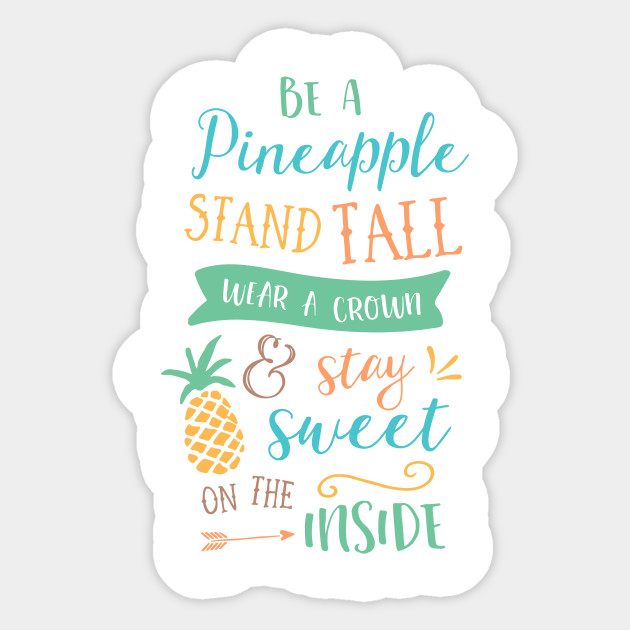Be a Pineapple Stand Tall Wear a Crown be Sweet on the Inside Quote Art Print