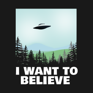 I Want To Believe X Files Poster Fan Art T Shirt