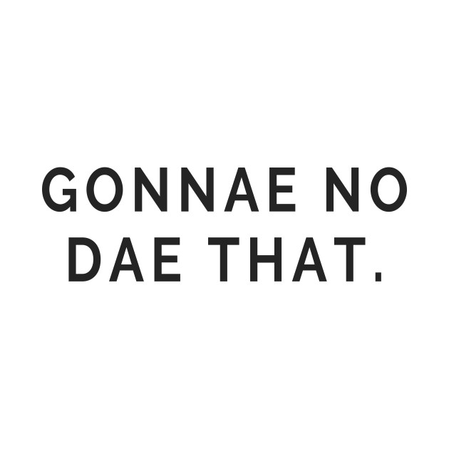 Gonnae no dae that! Scottish Slang Words and Phrases