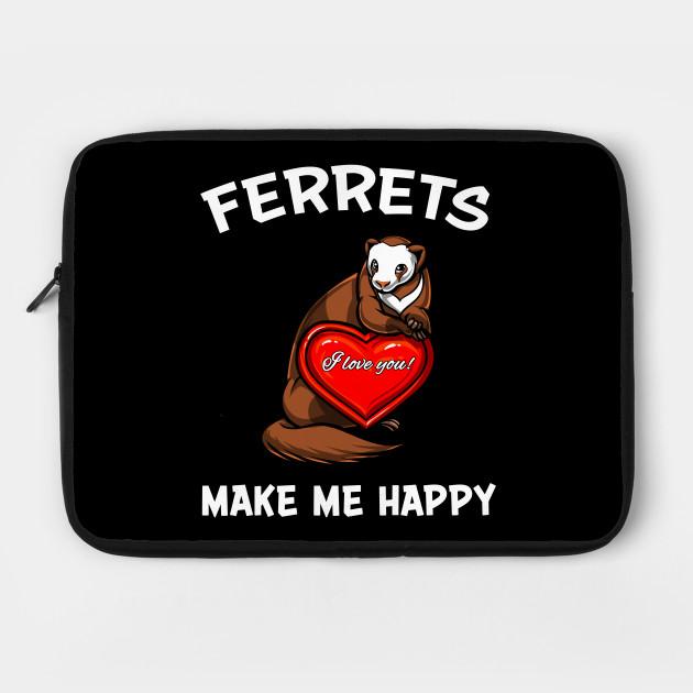 Ferrets Make Me Happy Cute Pet Weasel