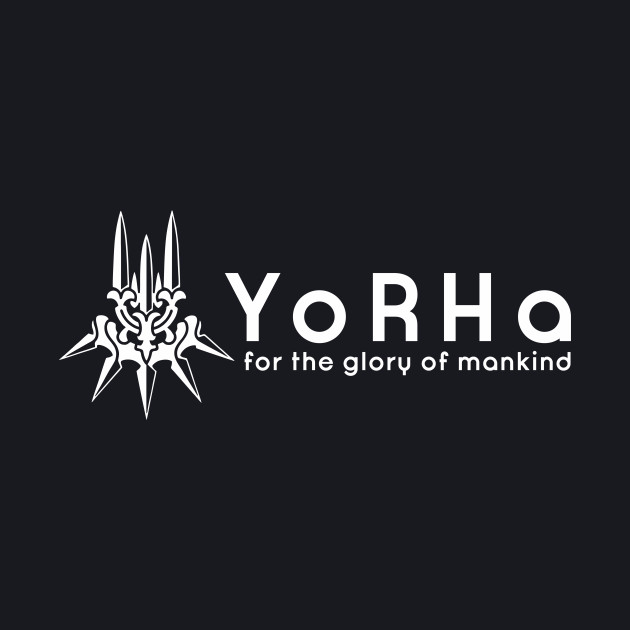 Yorha for the glory of mankind